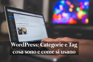 wordpress: categorie e tag cosa sono e come usarli